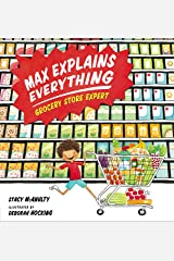 Max Explains Everything: Grocery Store Expert Kindle Edition
