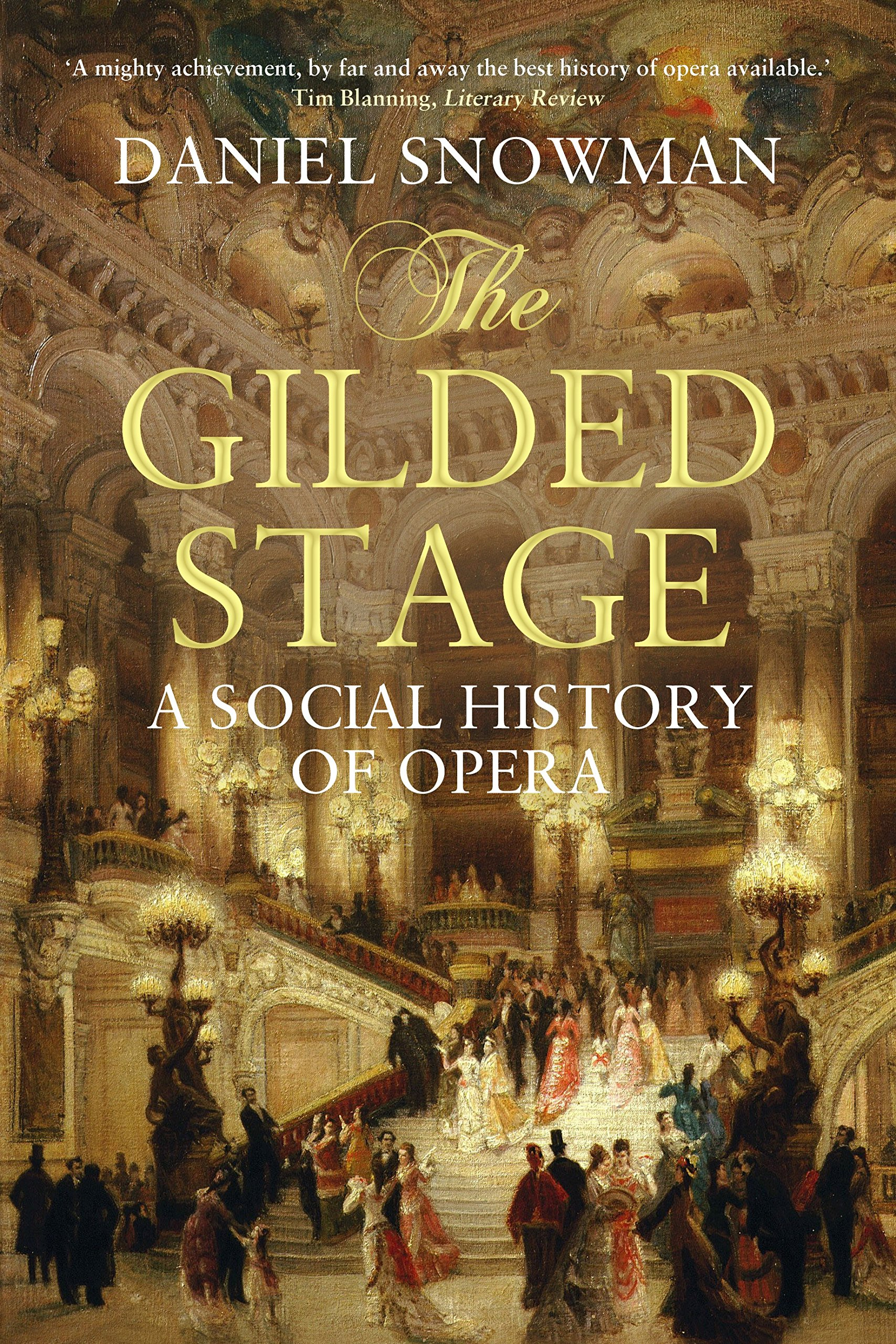 The Gilded Stage: A Social History of Opera: Snowman, Daniel: 9781843544678: Amazon.com: Books