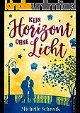 Kein Horizont ohne Licht (Liebesroman) (Himmelslichter 2)