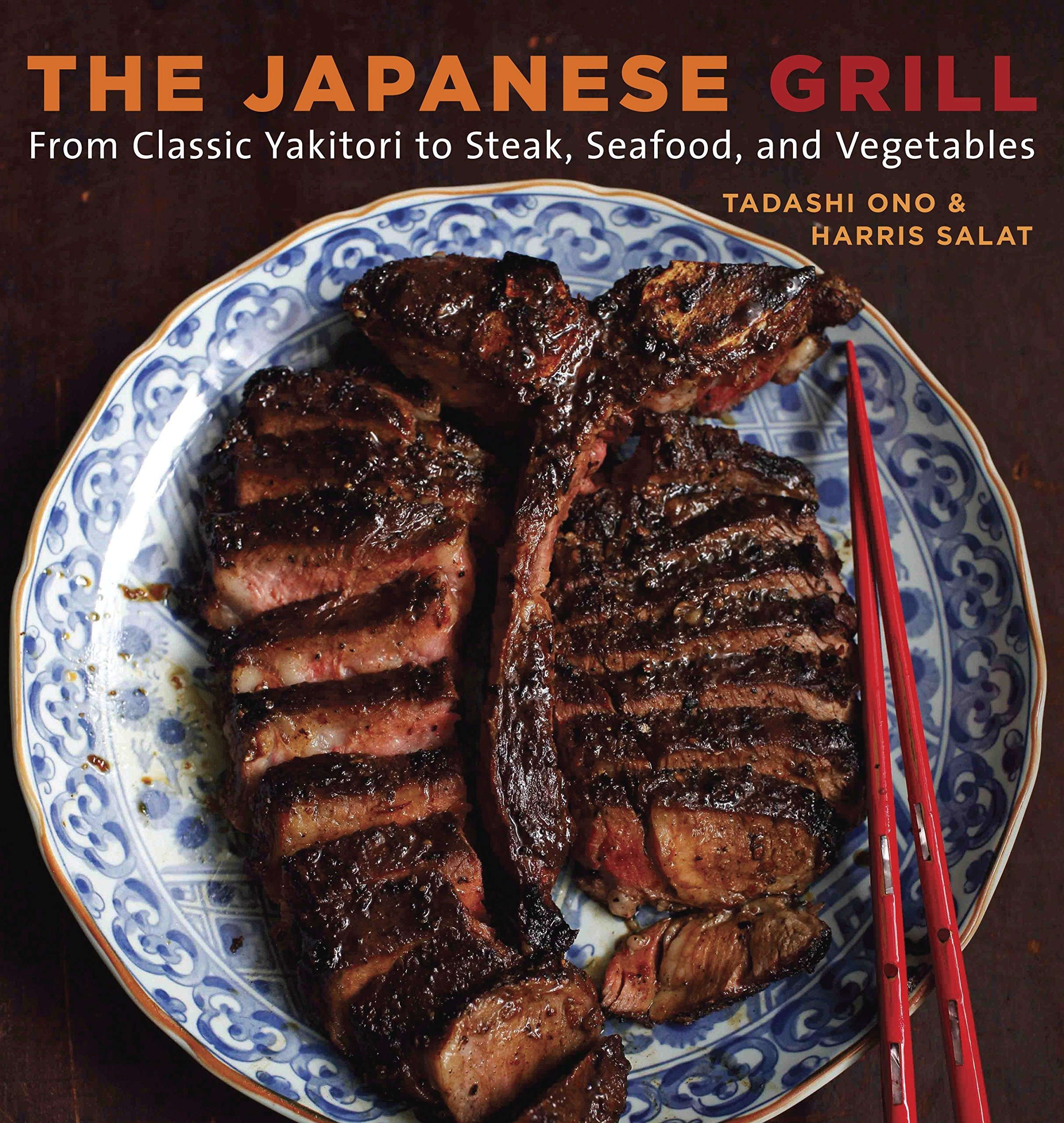 The Japanese Grill: From Classic Yakitori to Steak, Seafood, and Vegetables [A Cookbook] by Ten Speed Press