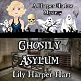 Ghostly Asylum: A Harper Harlow Mystery, Book 7