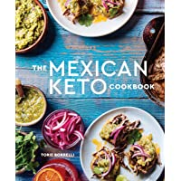The Mexican Keto Cookbook: Authentic, Big-Flavor Recipes for Health and Longevity
