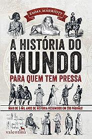 A história do mundo para quem tem pressa: Mais de 5 mil anos de história resumidos em 200 páginas! (Série Para quem Tem Press
