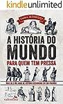 A história do mundo para quem tem pressa: Mais de 5 mil anos de história resumidos em 200 páginas!