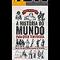 A história do mundo para quem tem pressa: Mais de 5 mil anos de história resumidos em 200 páginas! (Série Para quem Tem…