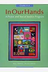 In our hands: A peace and social justice program, grades 4-6 Hardcover