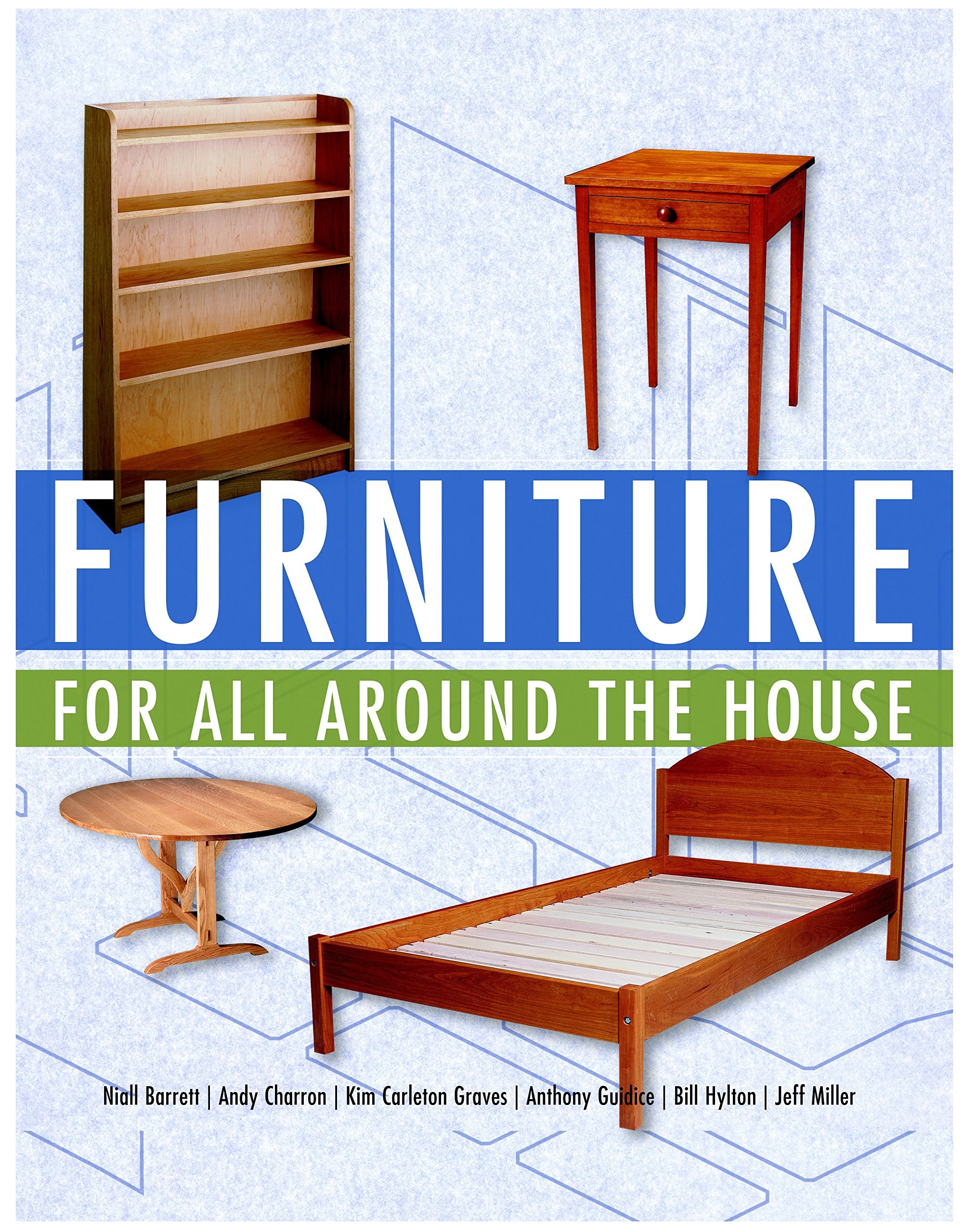 Furniture For All Around The House: Series: Woodworking For The Home: Niall  Barrett, Kim Carleton Graves, Masha Zager: 9781561588534: Amazon.com: Books