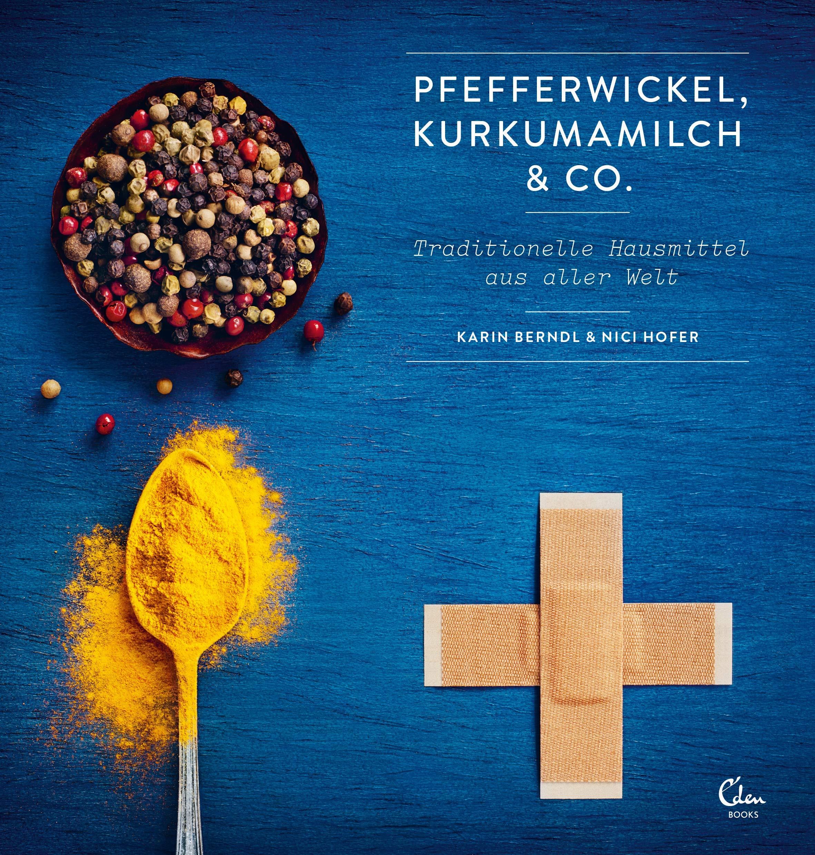 Pfefferwickel Kurkumamilch & Co.: Traditionelle Hausmittel aus aller Welt
