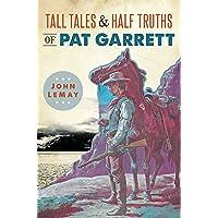 Tall Tales & Half Truths of Pat Garrett (American Legends)