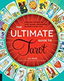 The Ultimate Guide to Tarot: A Beginner's Guide to the Cards, Spreads, and Revealing the Mystery of the Tarot (The Ultimate Guide to...)