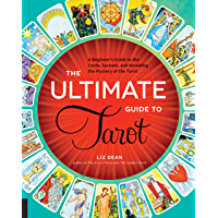 The Ultimate Guide to Tarot: A Beginner's Guide to the Cards, Spreads, and Revealing the Mystery of the Tarot (The…