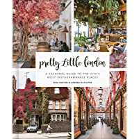 Pretty Little London: A Seasonal Guide to the City's Most Instagrammable Places (English Edition)
