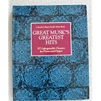 Great Music's Greatest Hits: 97 Unforgettable Classics for Piano and Organ (A Reader's Digest Family Music Book)