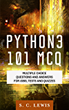 Python3 101 MCQ - Multiple Choice Questions Answers for Jobs, Tests and Quizzes: Python3 Programming QA (Python 3 Beginners Guide Book 1)