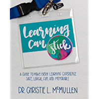 Learning Can Stick: A Guide To Make Every Learning Experience Safe, Logical, Fun, and Memorable