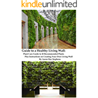 Guide to a Healthy Living Wall: Plant Care Guide to 20 Recommended Plants Plus Instructions on Creating Your Own Living…