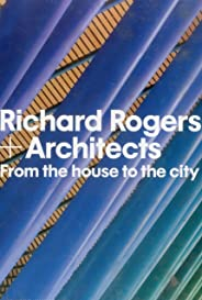 Richard Rogers + Architects. From the House to the City