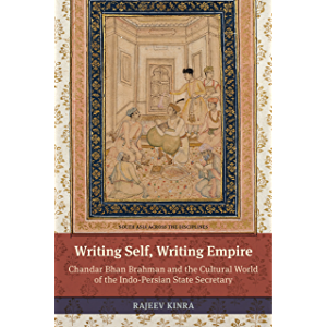 Writing Self, Writing Empire: Chandar Bhan Brahman and the Cultural World of the Indo-Persian State Secretary (South…