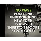 No Wave: Post-Punk. Underground. New York 1976-1980.