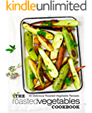 The Roasted Vegetables Cookbook: 50 Delicious Roasted Vegetables Recipes