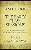 The Early Class Sessions Book 2 : A Seth Book: The Seth Sessions Held in Jane Roberts' ESP Class in Elmira, NY, 1/6/70…
