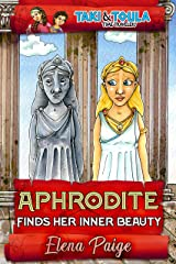 Aphrodite Finds Her Inner Beauty (Taki & Toula Time Travelers Book 5) Kindle Edition