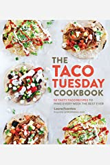 The Taco Tuesday Cookbook: 52 Tasty Taco Recipes to Make Every Week the Best Ever Paperback