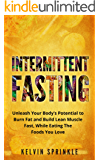 Intermittent Fasting: Unleash Your Body's Potential to Burn Fat and Build Lean Muscle Fast, While Eating the Foods You Love (English Edition)