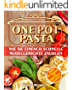 One Pot Pasta Kochbuch - Wie Sie ganz einfach schnelle Nudelgerichte zaubern können -   50 leckere Rezepte für Pasta aus einem Topf!