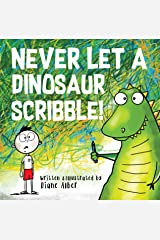 Never Let A Dinosaur Scribble! Kindle Edition