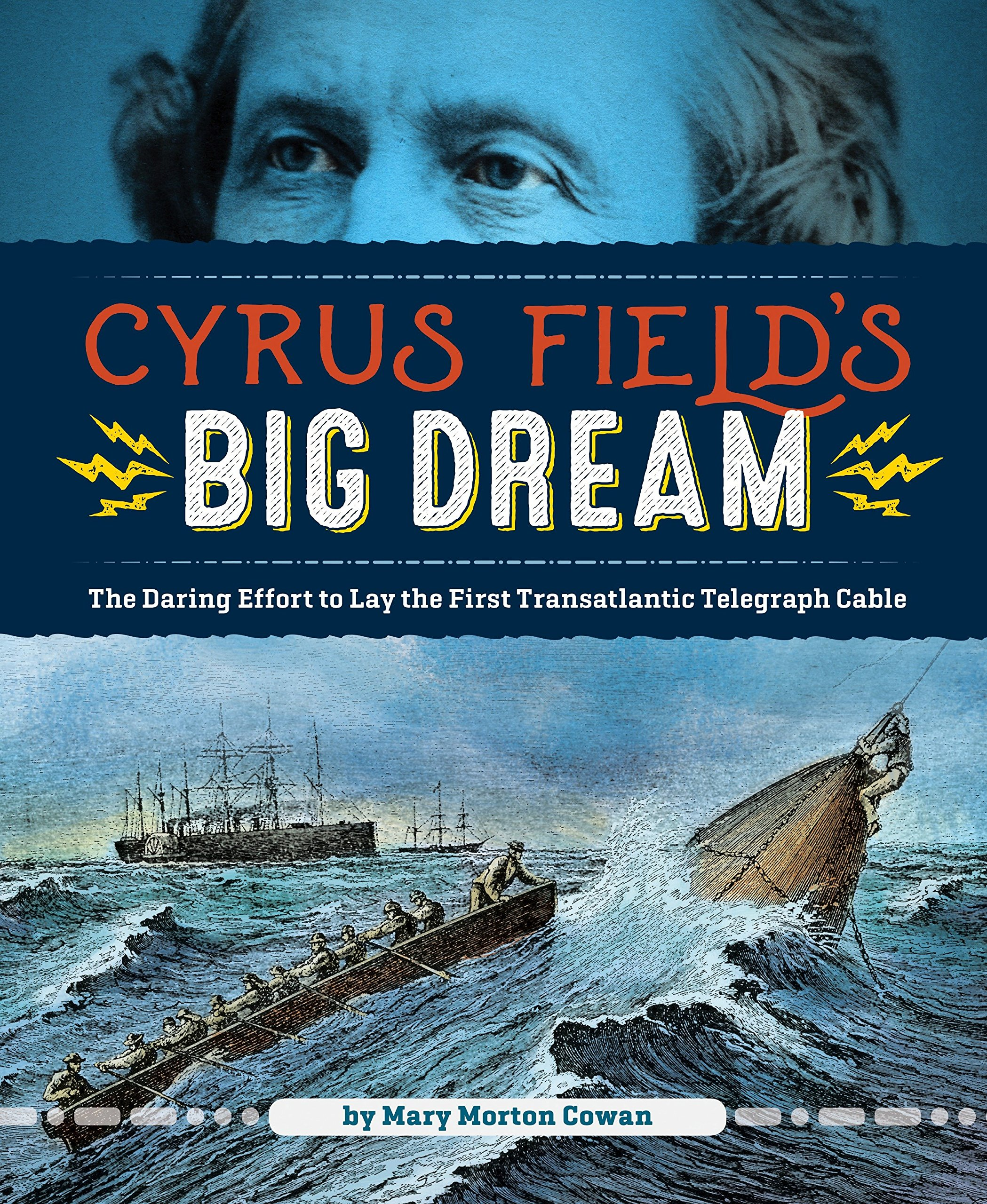 Cyrus Field's Big Dream: The Daring Effort to Lay the First Transatlantic Telegraph Cable
