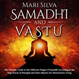 Samadhi and Vastu: The Ultimate Guide to the Different Stages of Samadhi According to the Yoga Sutras of Patanjali and…
