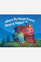 Where Do Steam Trains Sleep at Night? Kindle Edition