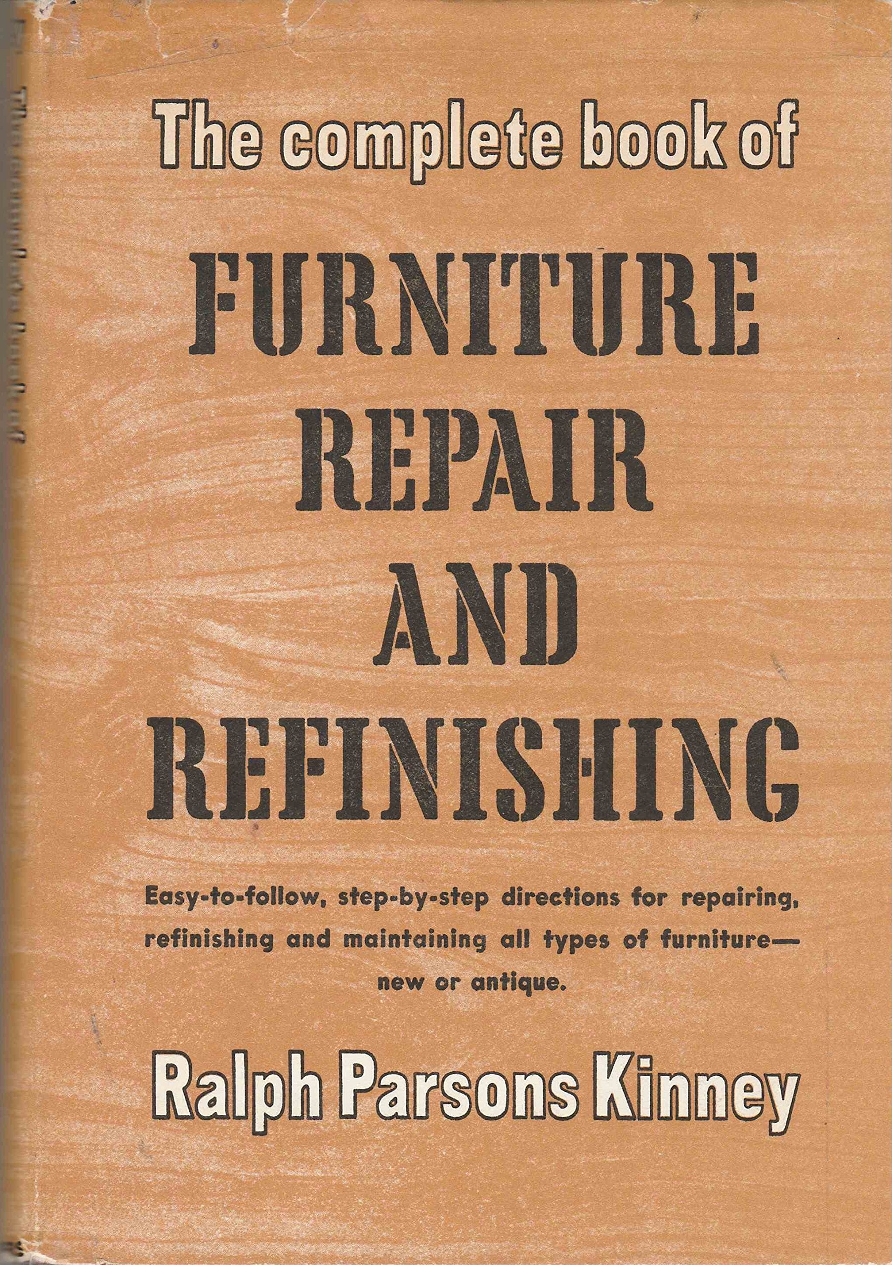 The Complete Book Of Furniture Repair and Refinishing - Easy-To-Follow,  Step-By-Step Directions for Repairing, refinishing and Maintaining All  Types of ...