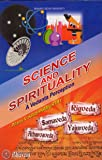 Science and Spirituality: A Vedanta Perception