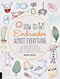 How to Embroider Almost Everything: A Sourcebook of 500+ Modern Motifs + Easy Stitch Tutorials—Learn to Draw with Thread…