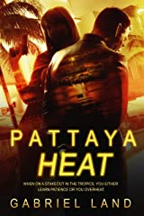 PATTAYA HEAT: When on a stakeout in the tropics, you either learn patience or you overheat Kindle Edition