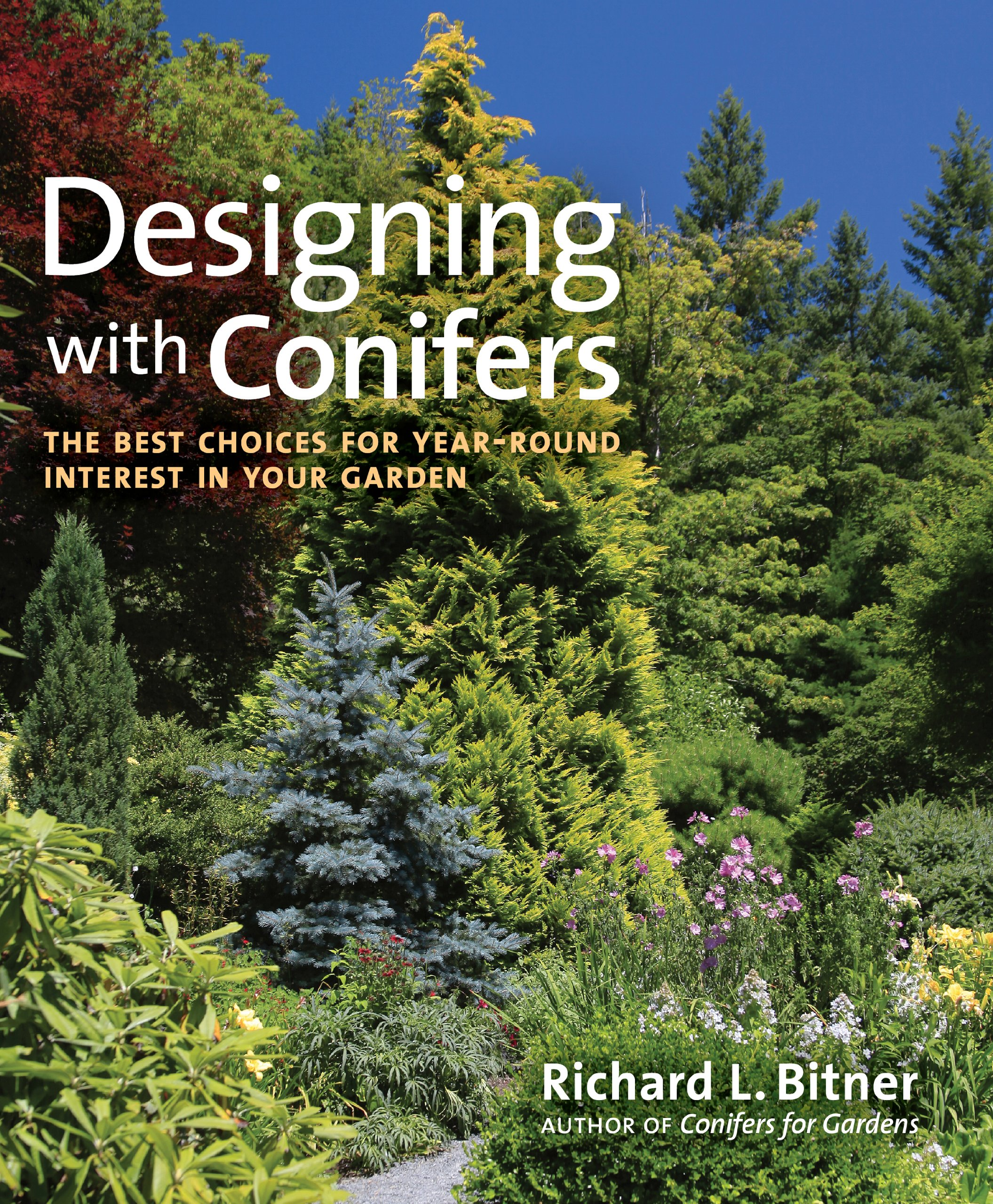 Designing With Conifers: The Best Choices For Year Round Interest In Your  Garden: Richard L. Bitner: 9781604691931: Amazon.com: Books