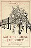 Mother Goose Refigured: A Critical Translation of Charles Perrault's Fairy Tales (Series in Fairy-Tale Studies) (English Edition)