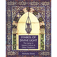 Symbol of Divine Light: The Lamp in Islamic Culture and Other Traditions (Sacred Art in Tradition)
