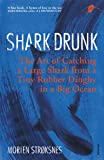 Shark Drunk: The Art of Catching a Large Shark from a Tiny Rubber Dinghy in a Big Ocean (English Edition)