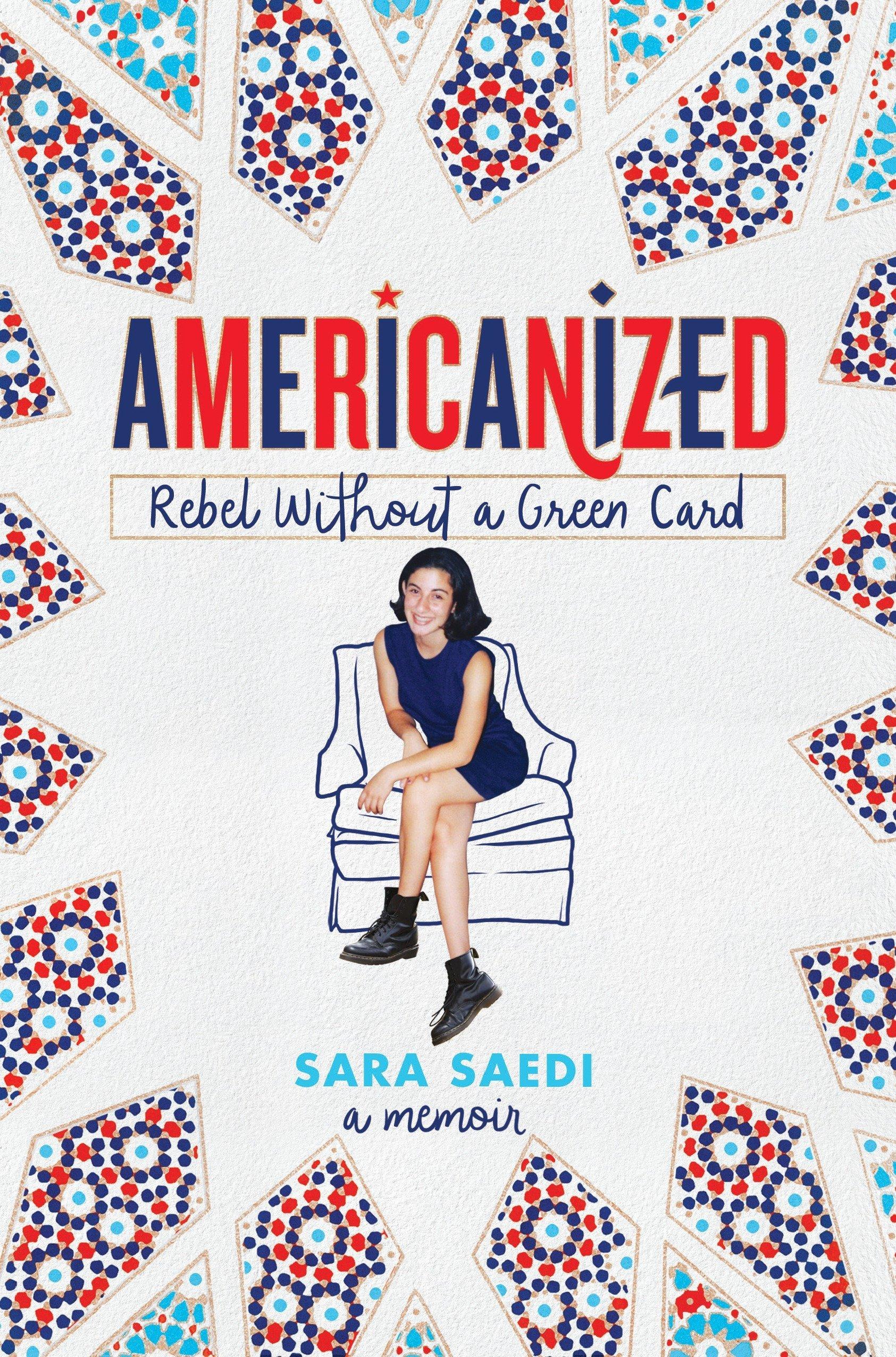 Americanized: Rebel Without a Green Card: Saedi, Sara: 9781524717797:  Amazon.com: Books
