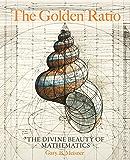 The Golden Ratio:The Divine Beauty of Mathematics