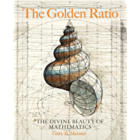 The Golden Ratio:The Divine Beauty of Mathematics