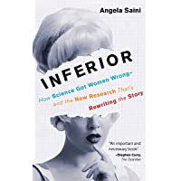 Inferior: How Science Got Women Wrong-and the New Research That's Rewriting the...
