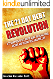 The 21 Day Debt Revolution: A 21 Day Plan to Get Out of Debt, Increase Your Income and Become Debt Free for Life
