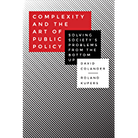 Complexity and the Art of Public Policy: Solving Society's Problems from the Bottom Up (English Edition)