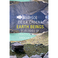 Earth Beings: Ecologies of Practice across Andean Worlds (The Lewis Henry Morgan Lectures Book 2011)