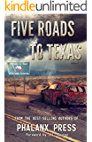 Five Roads To Texas: A Phalanx Press Collaboration (A Five Roads To Texas Novel Book 1)
