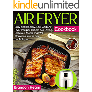 Air Fryer Cookbook: Easy and Healthy, Low-Carb Air Fryer Recipes People Are Loving. Delicious Meals That Will Convince…